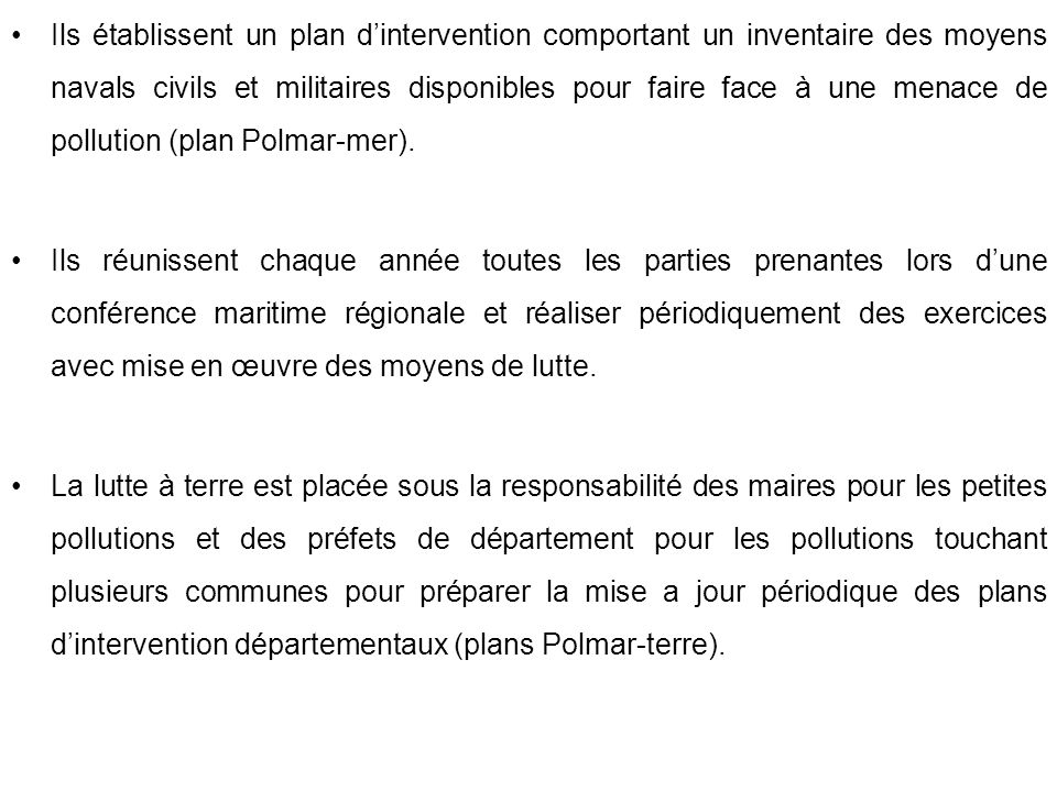 Ils établissent un plan d'intervention comportant un inventaire des moyens navals civils et militaires disponibles pour faire face à une menace de pollution (plan Polmar-mer).