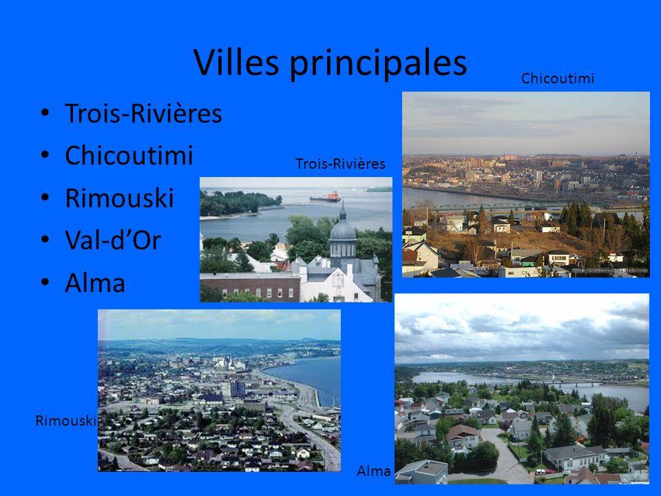 Villes principales Trois-Rivières Chicoutimi Rimouski Val-d'Or Alma