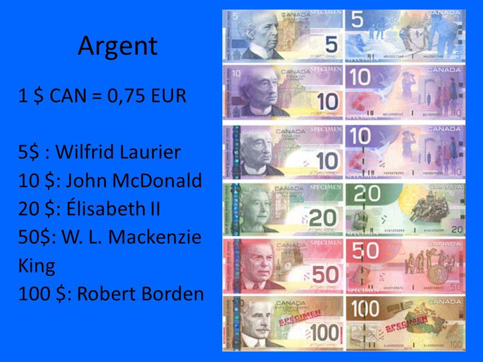 Argent 1 $ CAN = 0,75 EUR 5$ : Wilfrid Laurier 10 $: John McDonald 20 $: Élisabeth II 50$: W.