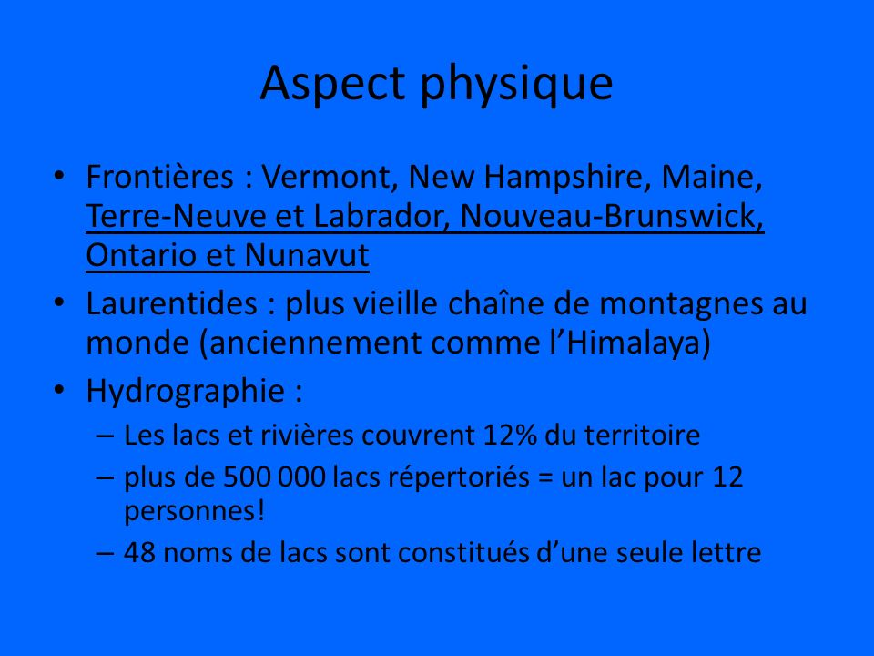 Aspect physique Frontières : Vermont, New Hampshire, Maine, Terre-Neuve et Labrador, Nouveau-Brunswick, Ontario et Nunavut.