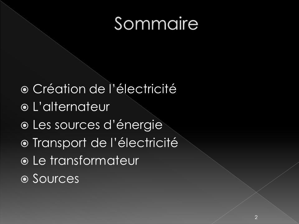Sommaire Création de l'électricité L'alternateur Les sources d'énergie