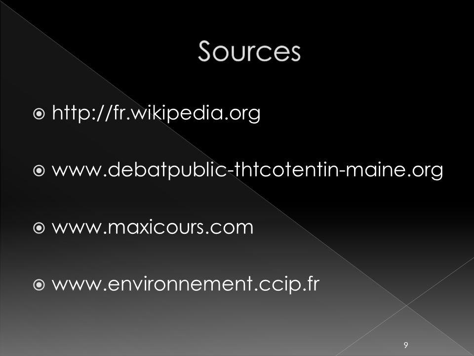 Sources http://fr.wikipedia.org www.debatpublic-thtcotentin-maine.org
