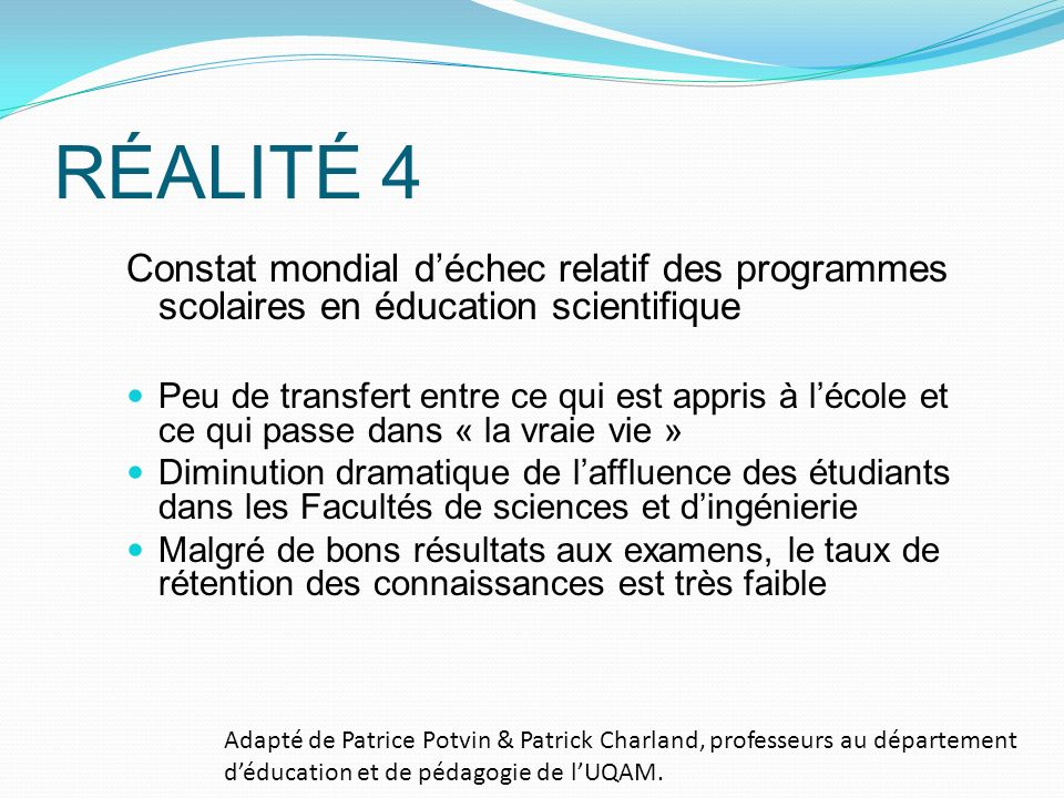 RÉALITÉ 4 Constat mondial d'échec relatif des programmes scolaires en éducation scientifique.