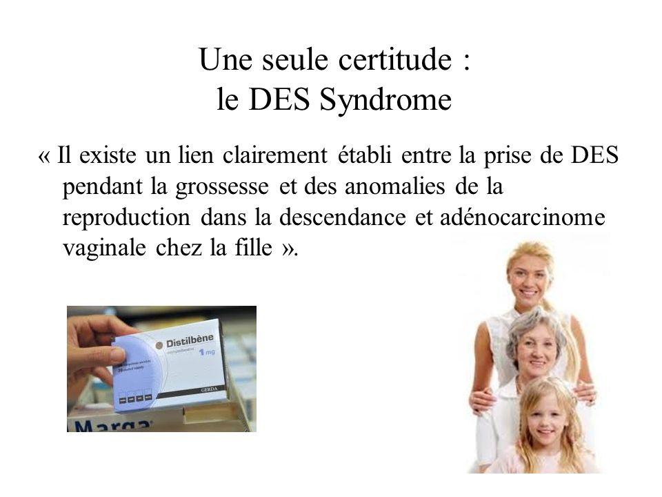 Une seule certitude : le DES Syndrome