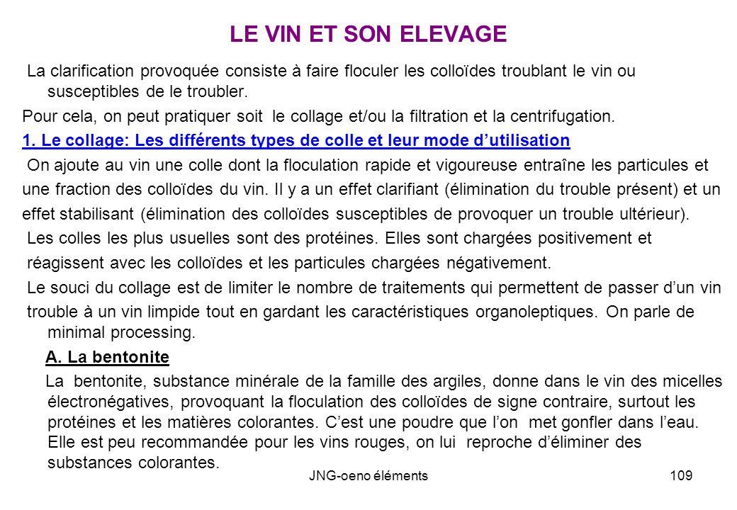 LE VIN ET SON ELEVAGE La clarification provoquée consiste à faire floculer les colloïdes troublant le vin ou susceptibles de le troubler.