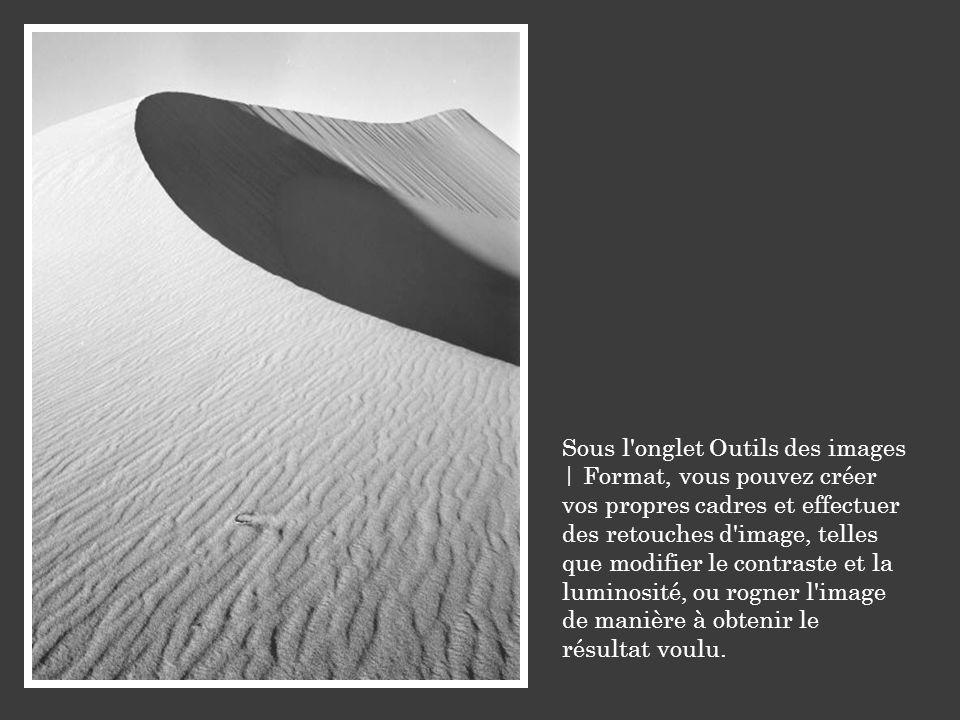 Sous l onglet Outils des images | Format, vous pouvez créer vos propres cadres et effectuer des retouches d image, telles que modifier le contraste et la luminosité, ou rogner l image de manière à obtenir le résultat voulu.