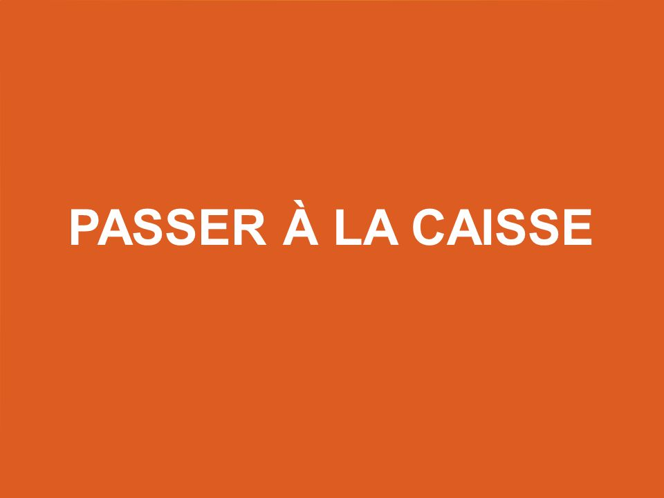 Passer à la caisse Title slide – use this as a title slide in between other slides.