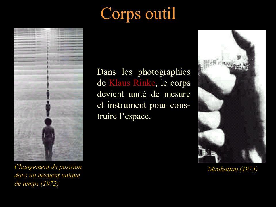 Corps outil Dans les photographies de Klaus Rinke, le corps devient unité de mesure et instrument pour cons-truire l'espace.