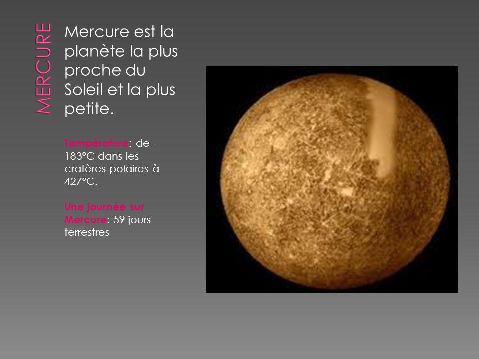 Mercure Mercure est la planète la plus proche du Soleil et la plus petite. Température: de -183°C dans les cratères polaires à 427°C.
