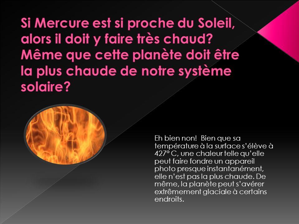 Si Mercure est si proche du Soleil, alors il doit y faire très chaud