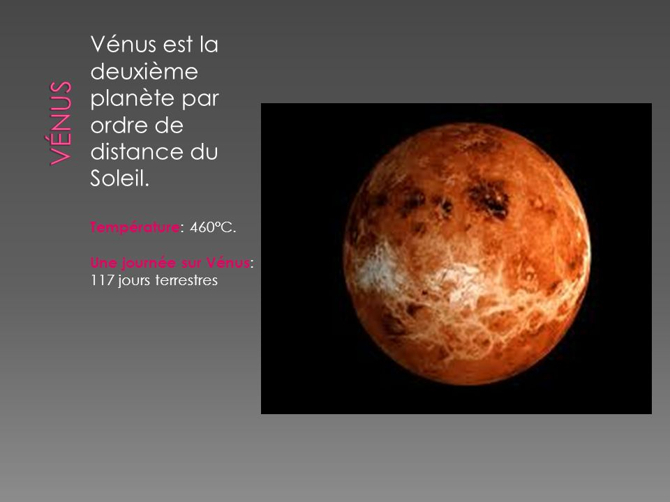 VÉNUS Vénus est la deuxième planète par ordre de distance du Soleil.