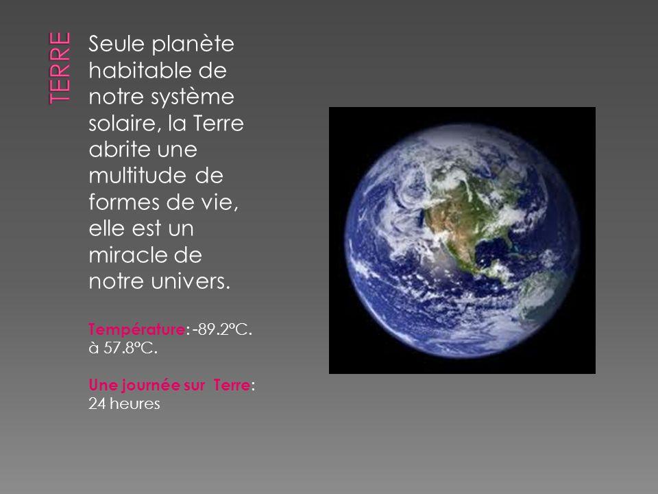 Terre Seule planète habitable de notre système solaire, la Terre abrite une multitude de formes de vie, elle est un miracle de notre univers.