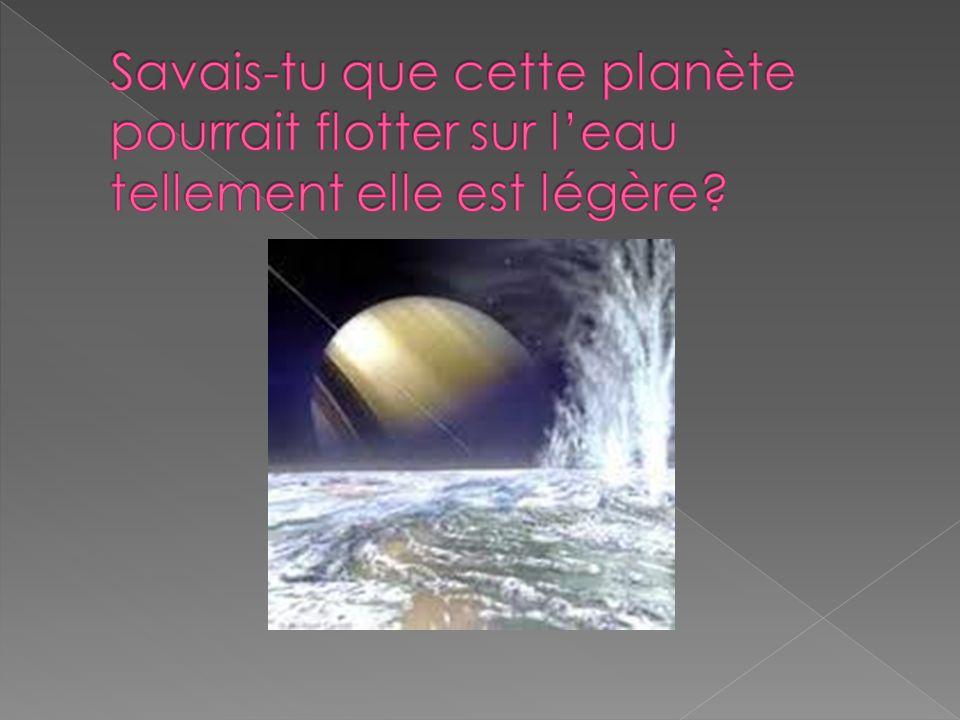 Savais-tu que cette planète pourrait flotter sur l'eau tellement elle est légère