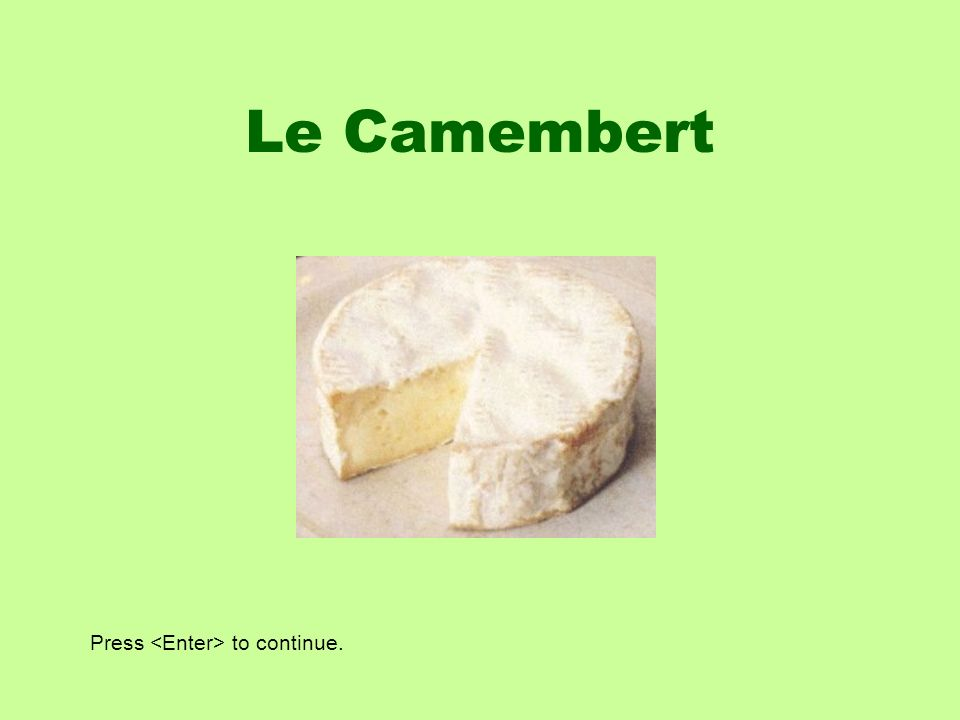 Le Camembert Press <Enter> to continue.