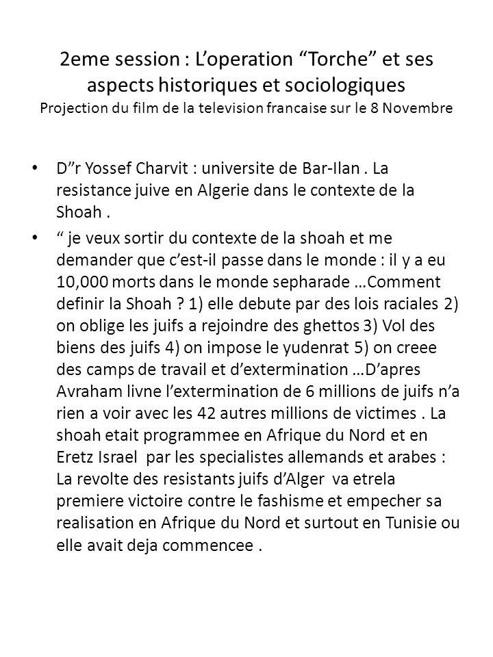 2eme session : L'operation Torche et ses aspects historiques et sociologiques Projection du film de la television francaise sur le 8 Novembre