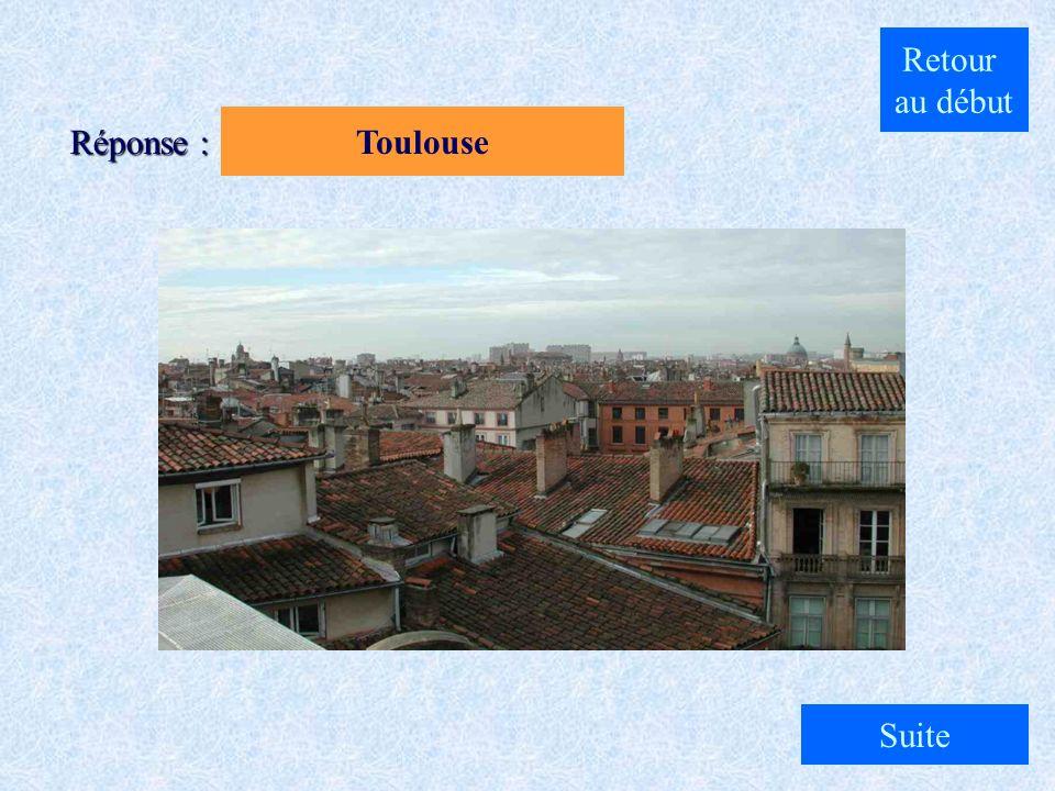 Retour au début Toulouse Réponse : Suite