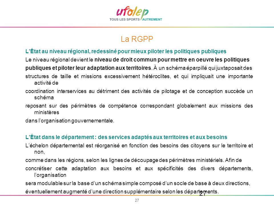La RGPP L'État au niveau régional, redessiné pour mieux piloter les politiques publiques.