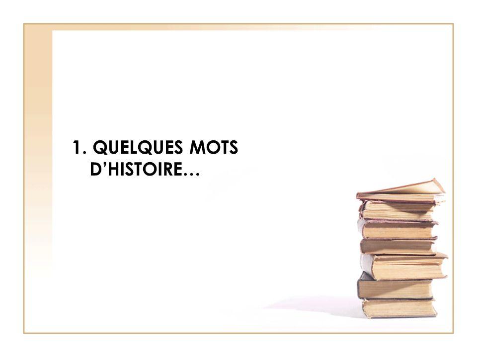1. QUELQUES MOTS D'HISTOIRE…