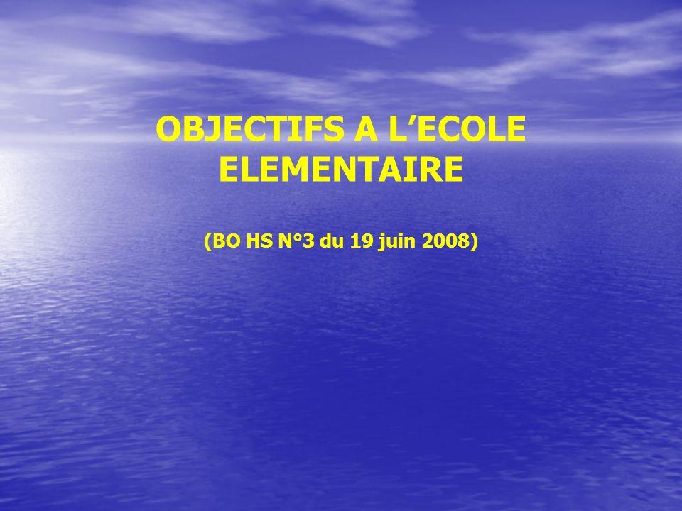 OBJECTIFS A L'ECOLE ELEMENTAIRE (BO HS N°3 du 19 juin 2008)