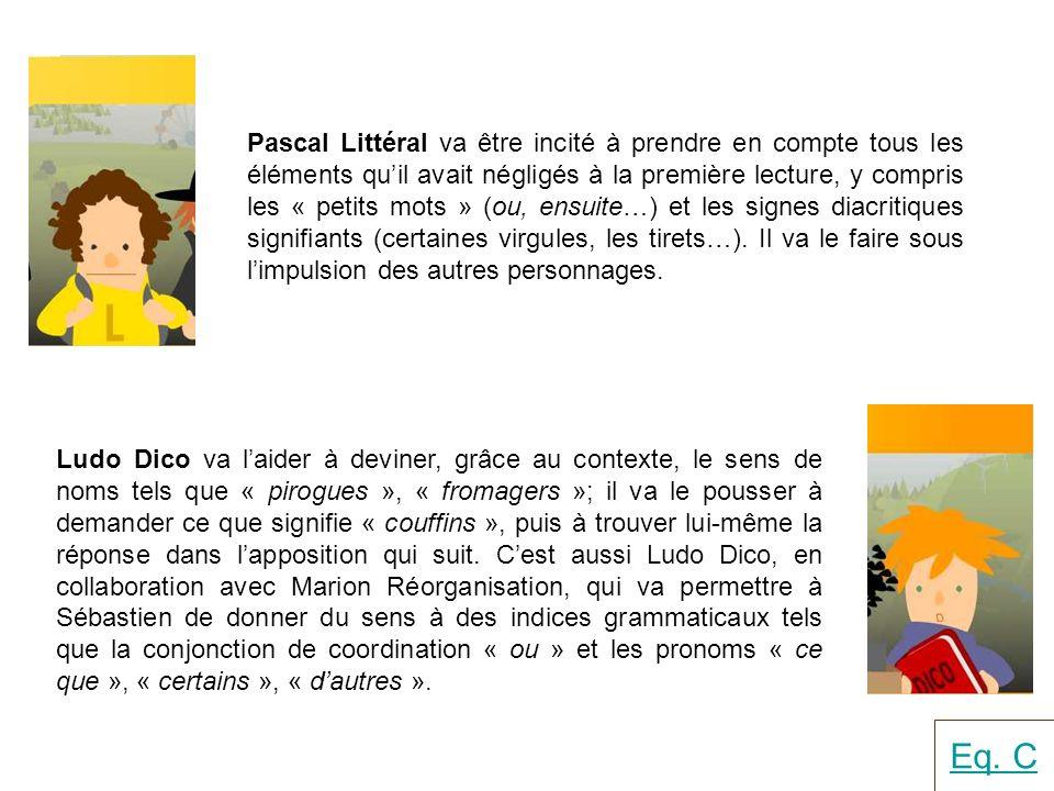 Pascal Littéral va être incité à prendre en compte tous les éléments qu'il avait négligés à la première lecture, y compris les « petits mots » (ou, ensuite…) et les signes diacritiques signifiants (certaines virgules, les tirets…). Il va le faire sous l'impulsion des autres personnages.
