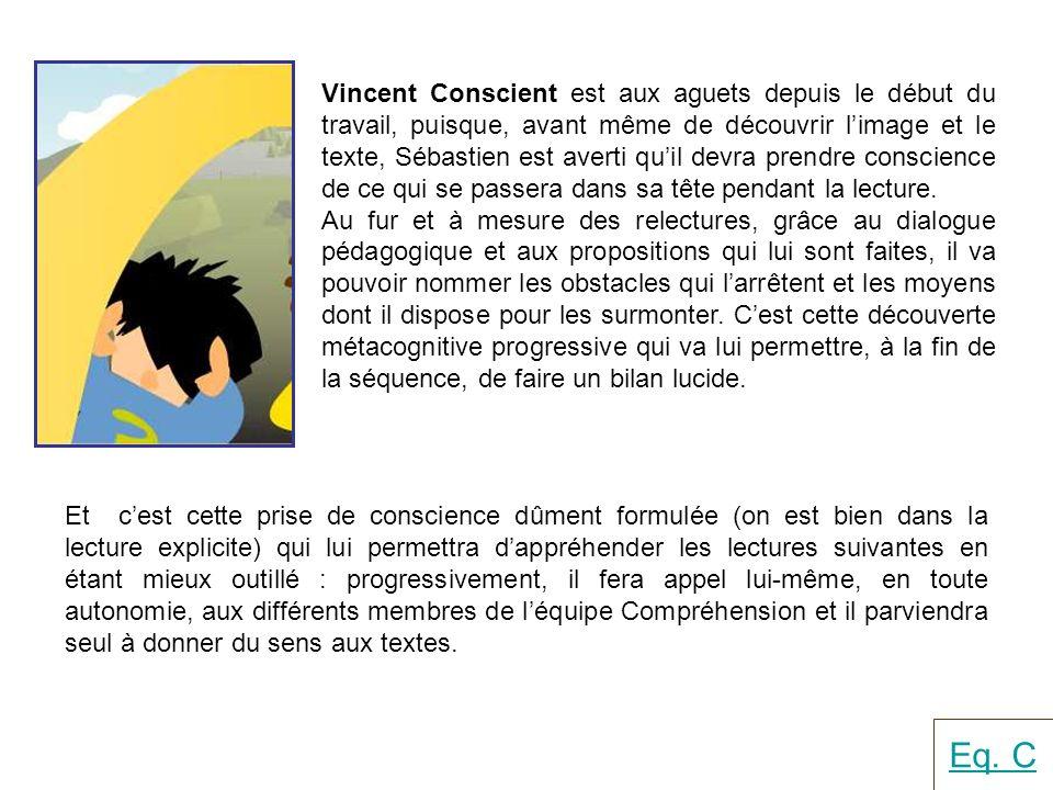 Vincent Conscient est aux aguets depuis le début du travail, puisque, avant même de découvrir l'image et le texte, Sébastien est averti qu'il devra prendre conscience de ce qui se passera dans sa tête pendant la lecture.
