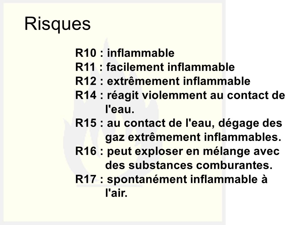 Risques R10 : inflammable R11 : facilement inflammable