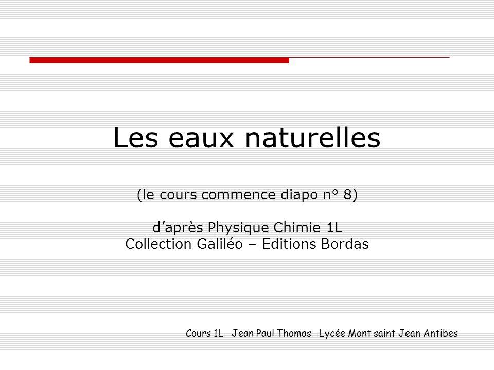 Les eaux naturelles (le cours commence diapo n° 8) d'après Physique Chimie 1L Collection Galiléo – Editions Bordas