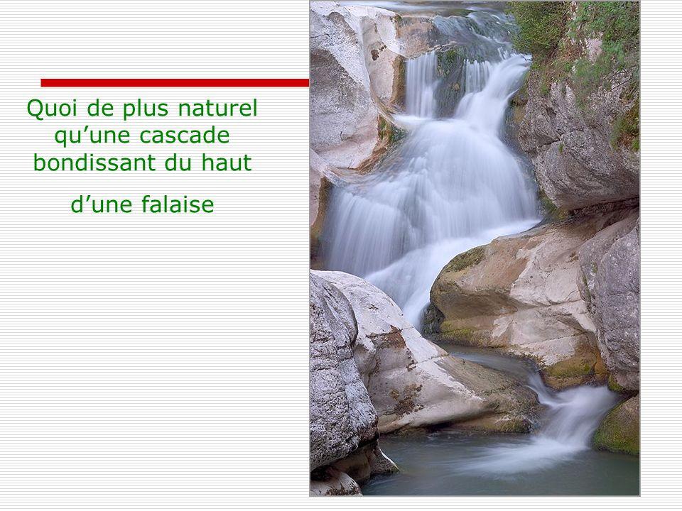 Quoi de plus naturel qu'une cascade bondissant du haut d'une falaise