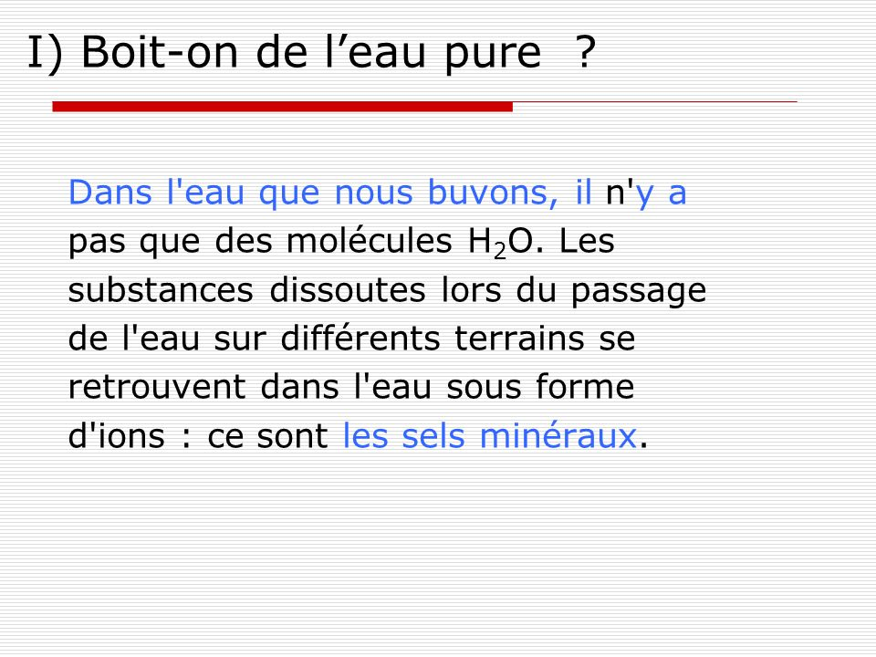 I) Boit-on de l'eau pure