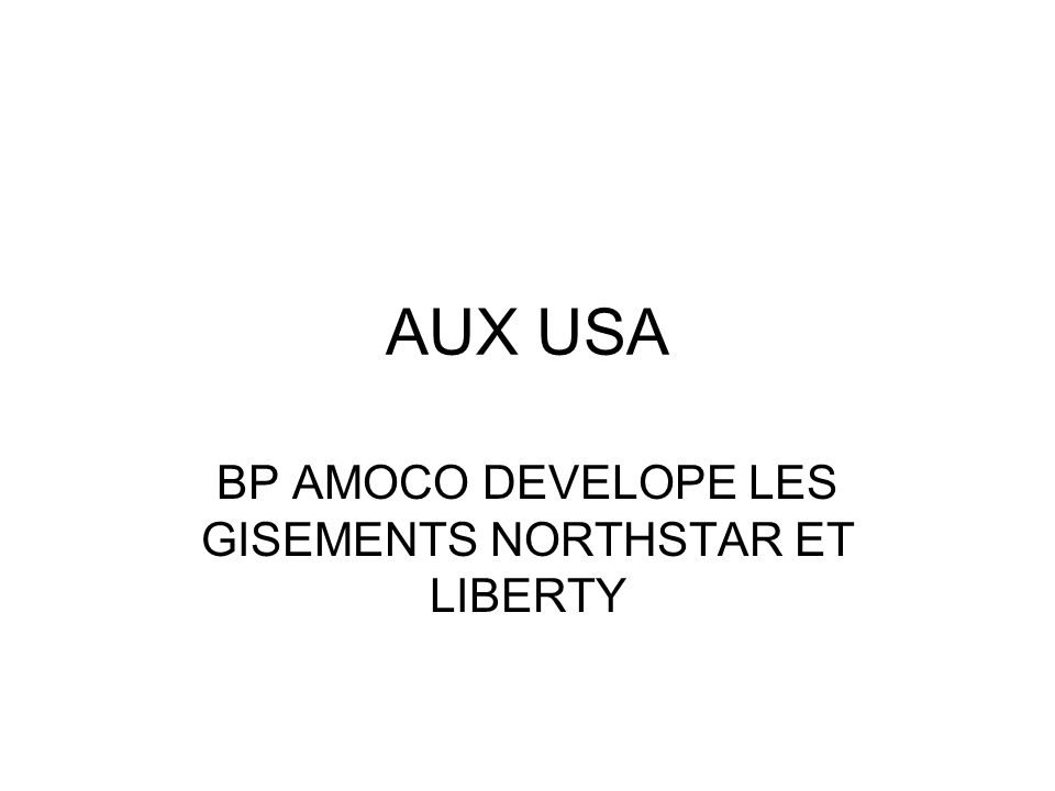 BP AMOCO DEVELOPE LES GISEMENTS NORTHSTAR ET LIBERTY