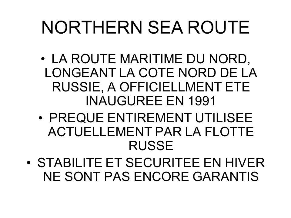 NORTHERN SEA ROUTE LA ROUTE MARITIME DU NORD, LONGEANT LA COTE NORD DE LA RUSSIE, A OFFICIELLMENT ETE INAUGUREE EN 1991.