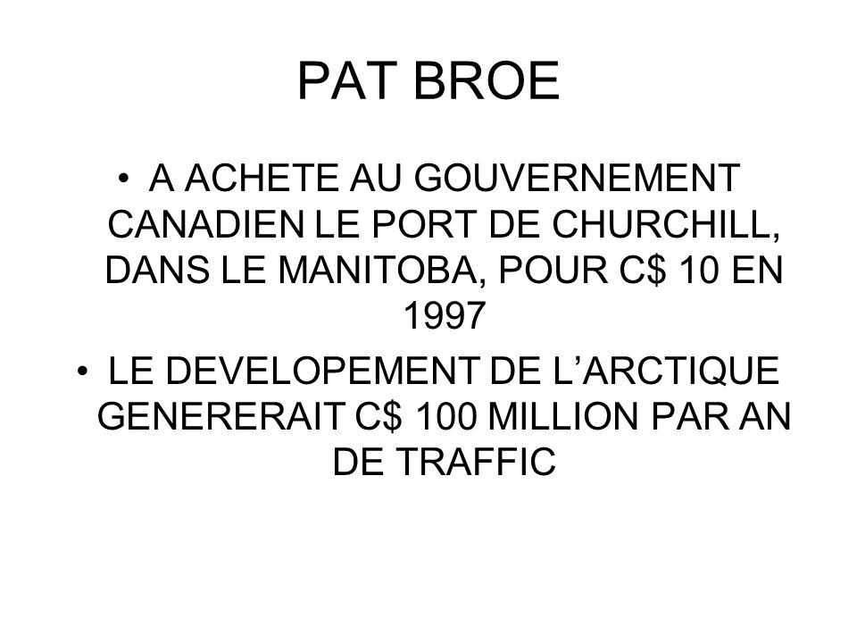 PAT BROE A ACHETE AU GOUVERNEMENT CANADIEN LE PORT DE CHURCHILL, DANS LE MANITOBA, POUR C$ 10 EN 1997.