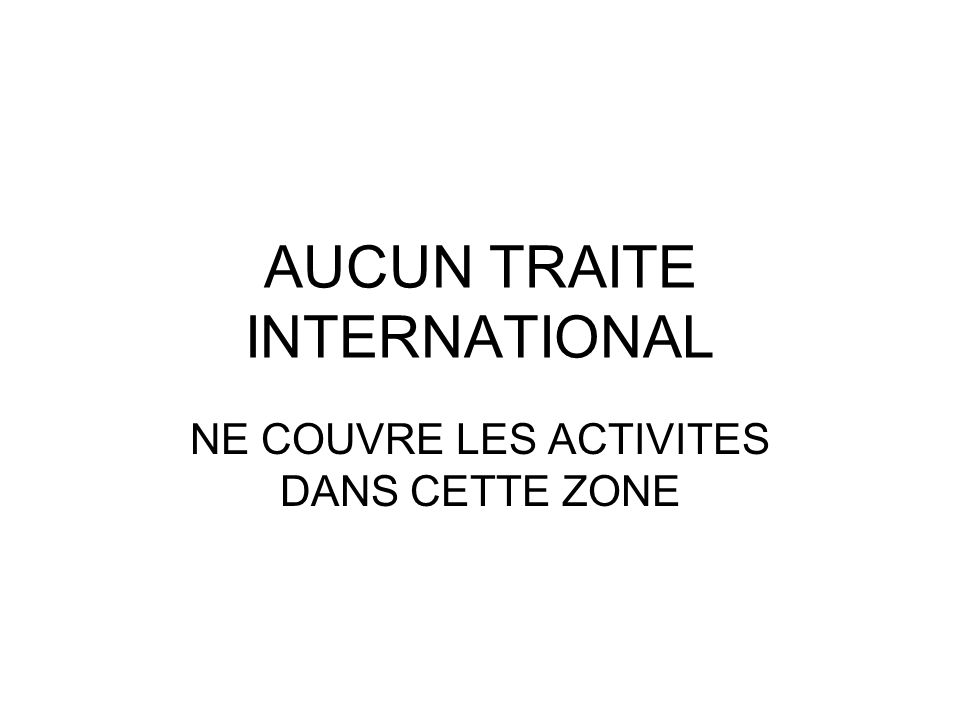 AUCUN TRAITE INTERNATIONAL