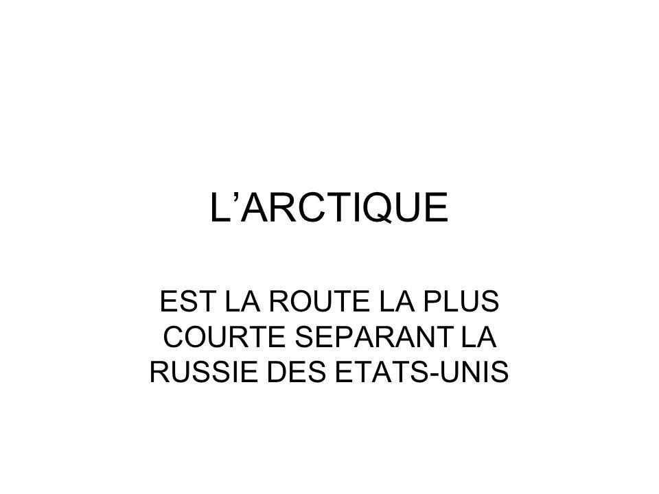 EST LA ROUTE LA PLUS COURTE SEPARANT LA RUSSIE DES ETATS-UNIS