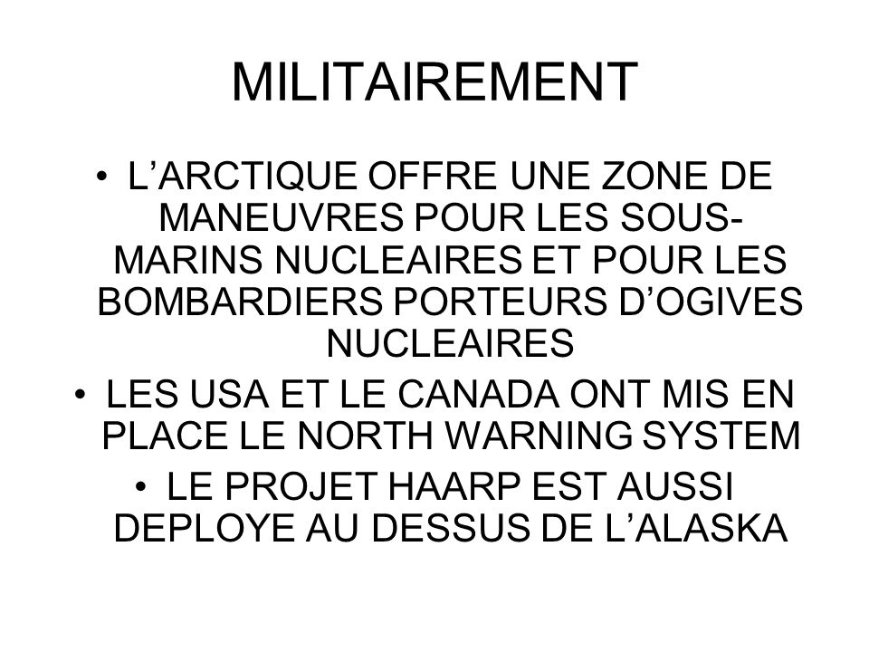 MILITAIREMENT L'ARCTIQUE OFFRE UNE ZONE DE MANEUVRES POUR LES SOUS-MARINS NUCLEAIRES ET POUR LES BOMBARDIERS PORTEURS D'OGIVES NUCLEAIRES.
