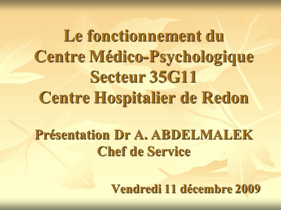 Le fonctionnement du Centre Médico-Psychologique Secteur 35G11 Centre Hospitalier de Redon Présentation Dr A.