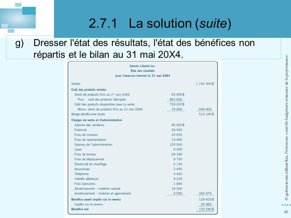 2.7.1 La solution (suite) g) Dresser l état des résultats, l état des bénéfices non répartis et le bilan au 31 mai 20X4.