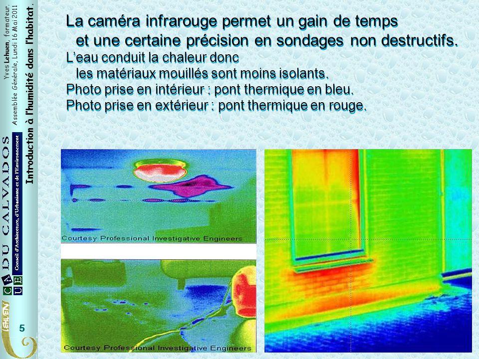 Caméra infrarouge La caméra infrarouge permet un gain de temps et une certaine précision en sondages non destructifs.