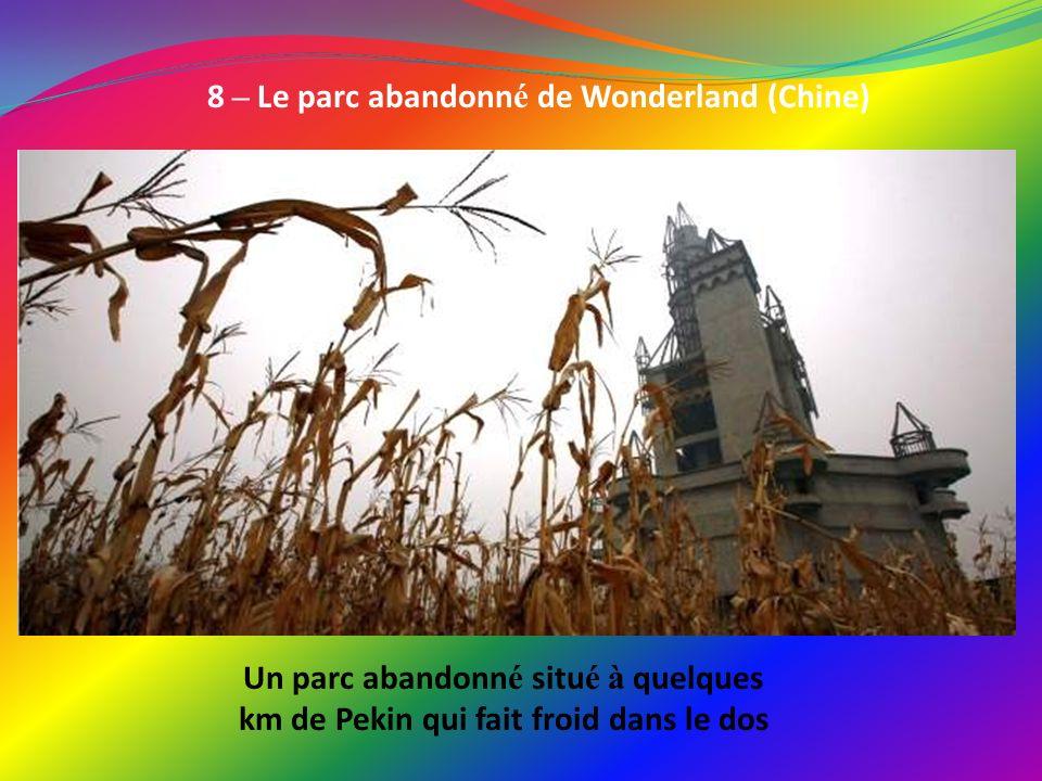8 – Le parc abandonné de Wonderland (Chine)