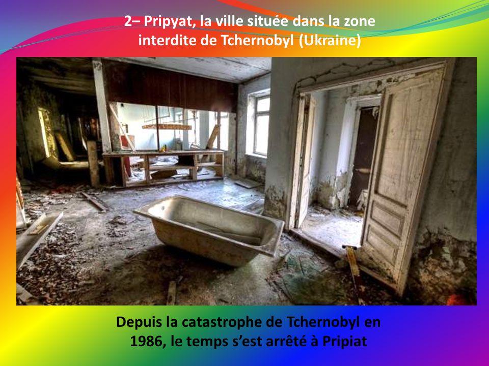 2– Pripyat, la ville située dans la zone interdite de Tchernobyl (Ukraine)