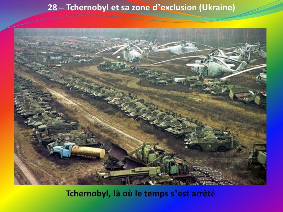 28 – Tchernobyl et sa zone d'exclusion (Ukraine)