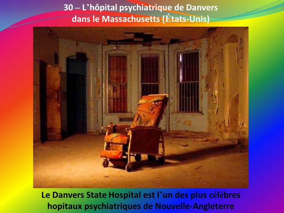 30 – L'hôpital psychiatrique de Danvers dans le Massachusetts (États-Unis)
