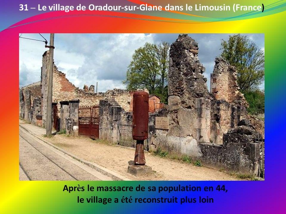 31 – Le village de Oradour-sur-Glane dans le Limousin (France)