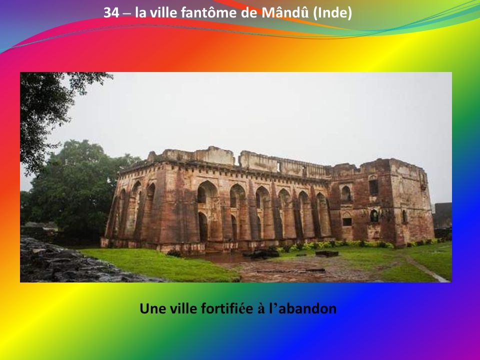 34 – la ville fantôme de Mândû (Inde) Une ville fortifiée à l'abandon
