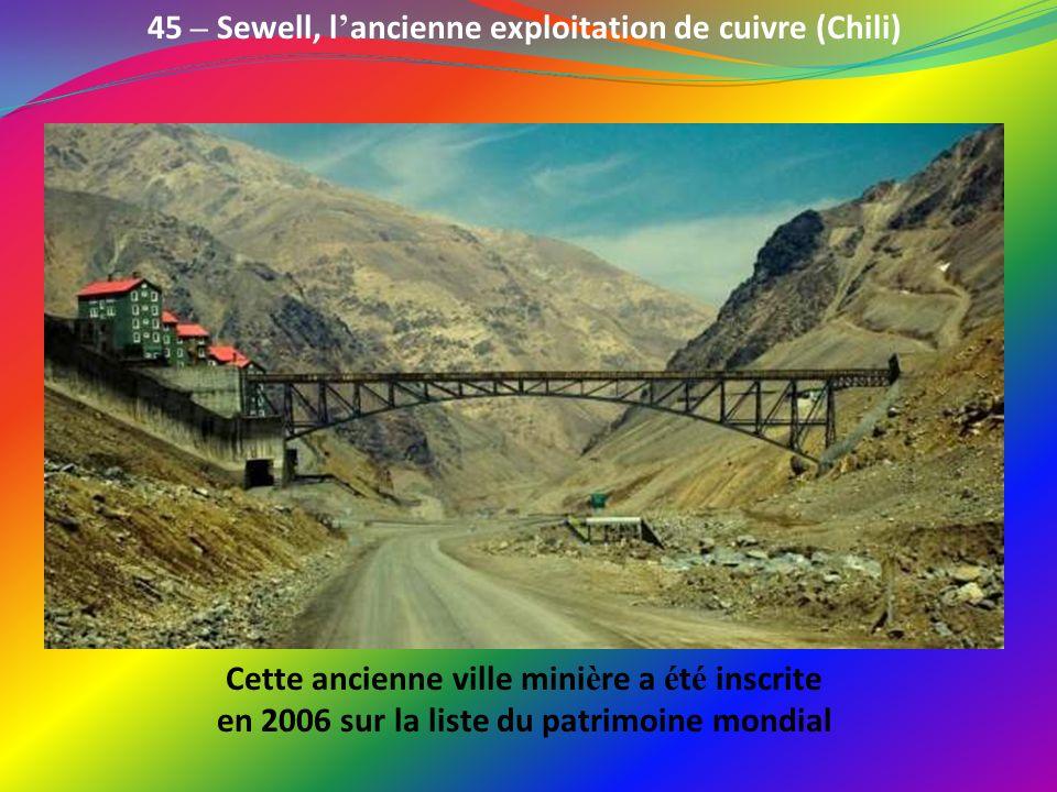 45 – Sewell, l'ancienne exploitation de cuivre (Chili)