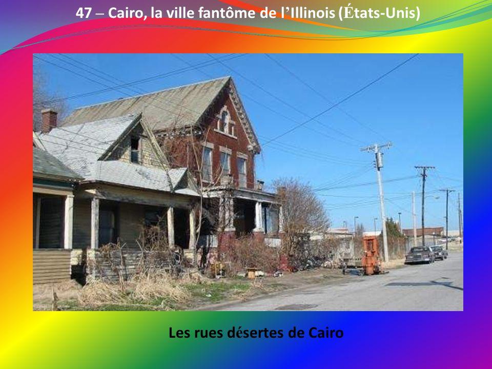 47 – Cairo, la ville fantôme de l'Illinois (États-Unis)