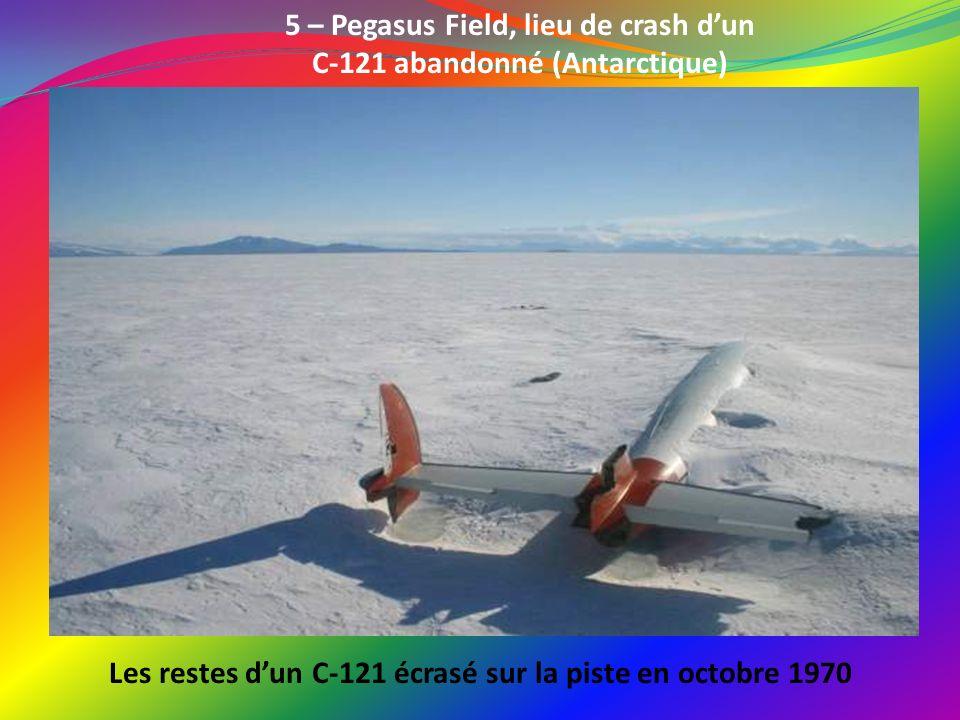 5 – Pegasus Field, lieu de crash d'un C-121 abandonné (Antarctique)