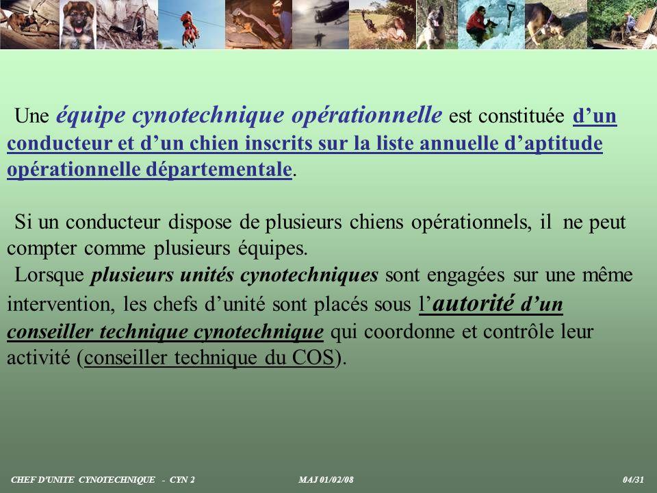 Une équipe cynotechnique opérationnelle est constituée d'un conducteur et d'un chien inscrits sur la liste annuelle d'aptitude opérationnelle départementale.