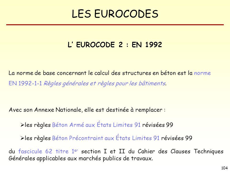 L' EUROCODE 2 : EN 1992 La norme de base concernant le calcul des structures en béton est la norme.
