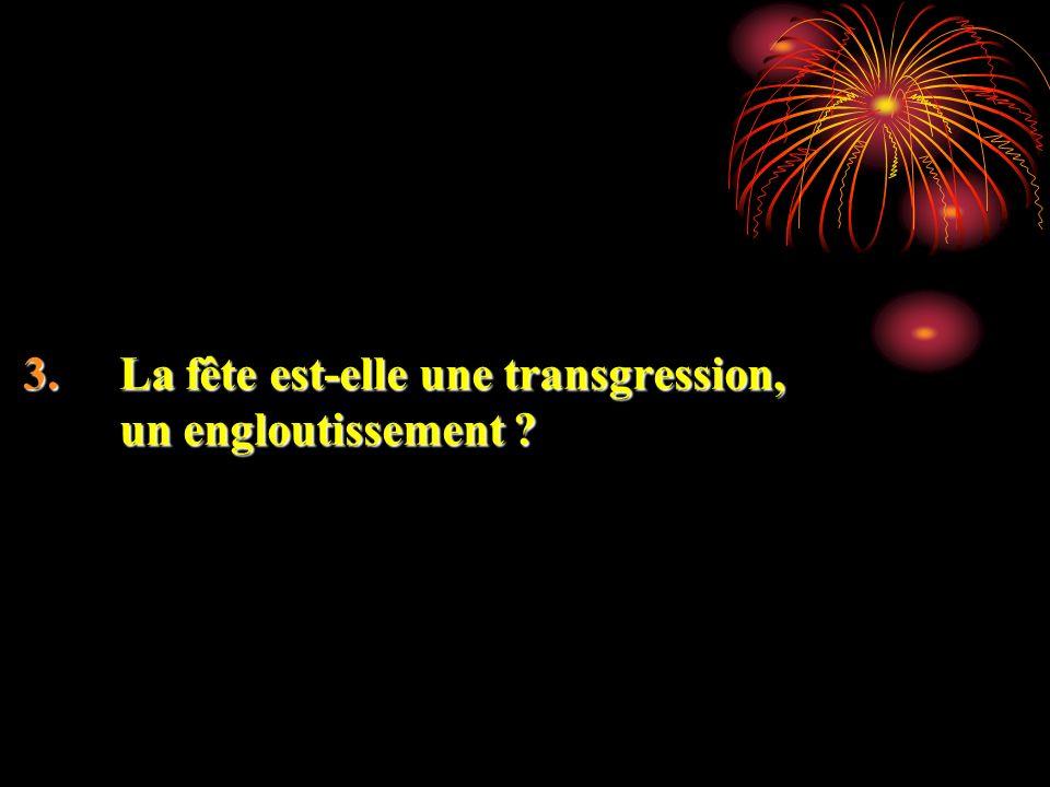 La fête est-elle une transgression, un engloutissement